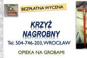 Zdjęcie do ogłoszenia: Krzyż na grób cena, Wrocław tel. montaż na cmentarzu, drewniany z wizerunkiem.